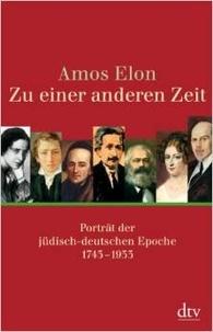 Amos Elon - Zu einer anderen Zeit - Porträt der jüdisch-deutschen Epoche 1743-1933.