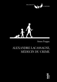Amos Frappa - Alexandre Lacassagne, médecin du crime.