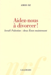 Amos Oz - Aidez-nous à divorcer ! - Israël Palestine : deux Etats maintenant.