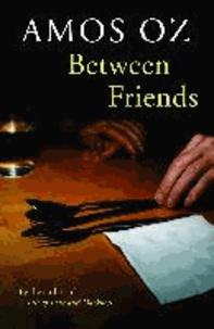 Amos Oz - Between Friends.