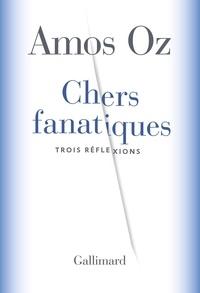 Amos Oz - Chers fanatiques - Trois réflexions.