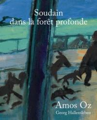 Amos Oz et Georg Hallensleben - Soudain dans la fôret profonde.