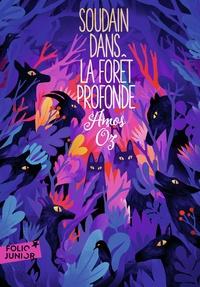 Amos Oz - Soudain dans la forêt profonde.