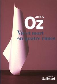 Amos Oz - Vie et mort en quatre rimes.