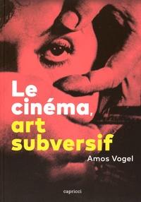 Amos Vogel - Le cinéma, art subversif.