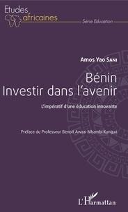 Amos Yao Sani - Bénin, investir dans l'avenir - L'impératif d'une éducation innovante.