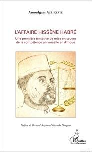 Amoulgam Azé Kerté - L'affaire Hissène Habré - Une première tentative de mise en oeuvre de la compétence universelle en Afrique.