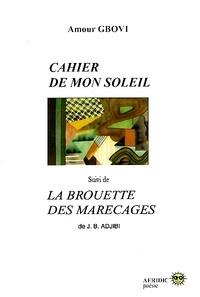 Amour Gbovi et Jean-Baptiste Adjibi - Cahier de mon soleil - Suivi de La Brouette des marécages.