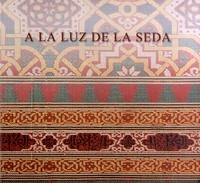 Amparo Lopez Redondo et Purificacion Marinetto Sanchez - A la lumière de la soie.