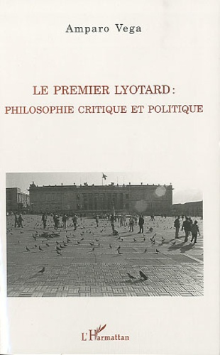 Amparo Vega - Le premier Lyotard - Philosophie critique et politique.