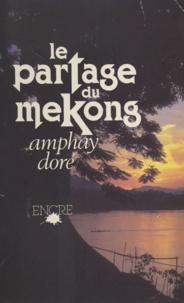 Amphay Doré - Le partage du Mékong.