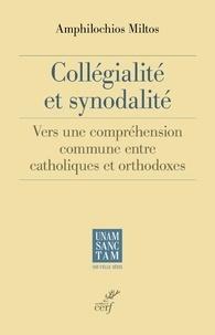 Amphilochios Miltos - Collégialité et synodalité - Vers une compréhension commune entre catholiques et orthodoxes.