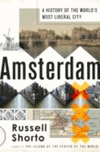 Amsterdam - A History of the World's Most Liberal City.