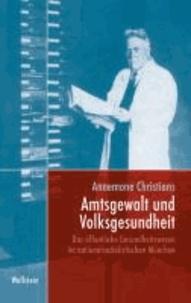 Amtsgewalt und Volksgesundheit - Das öffentliche Gesundheitswesen im nationalsozialistischen München.