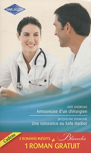 Amoureuse d'un chirurgien ; Une naissance au safe Harbor ; Le défi d'une urgentiste