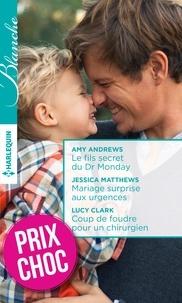 Amy Andrews et Jessica Matthews - Le fils secret du Dr Monday - Mariage surprise aux urgences - Coup de foudre pour un chirurgien.