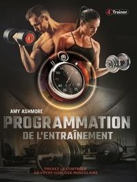 Amy Ashmore - Programmation de l'entraînement - Prenez le contrôle de votre horloge musculaire.