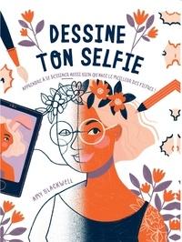 Amy Blackwell - Dessine ton selfie - Apprendre à se dessiner aussi bien qu'avec le meilleur des filtres.