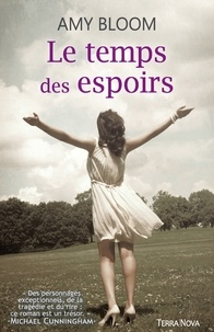 Amy Bloom - Le temps des espoirs.