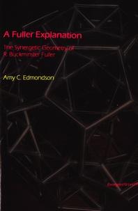 Amy C. Edmondson - A Fuller Explanation - The Synergetic Geometry of R. Buckminster Fuller.