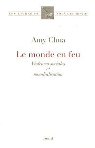 Amy Chua - Le monde en feu - Violences sociales et mondialisation.
