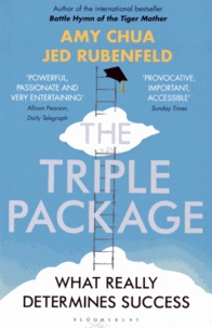 Amy Chua et Jed Rubenfeld - The Triple Package - What Really Determines Success.