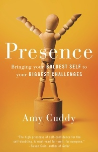 Amy Cuddy - Presence - Bringing Your Boldest Self to Your Biggest Challenges.