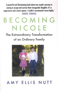 Amy Ellis Nutt - Becoming Nicole - The Extraordinary Transformation of an Ordinary Family.