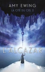 Amy Ewing - La cité du ciel Tome 2 : L'Alcazar.