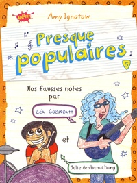 Amy Ignatow - Presque populaires Tome 5 : Nos fausses notes par Léa Goldblatt et Julie Graham-Chang.