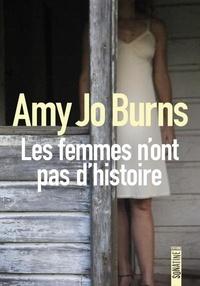 Amy Jo Burns - Les femmes n'ont pas d'histoire.