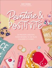 Amy Jones - Peinture & positivité - 20 projets créatifs pour rendre ta vie plus colorée et funky.
