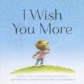 Amy Krouse Rosenthal et Tom Lichtenheld - I Wish You More.