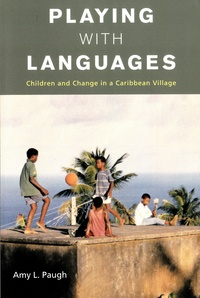 Amy L. Paugh - Playing with Languages - Children and Change in a Caribbean Village.