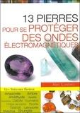 Amy Landro et Ronald Mary - Les 13 pierres pour se protéger des ondes électromagnetiques.