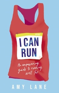 Amy Lane et Edward Lane - I Can Run - An Empowering Guide to Running Well Far.