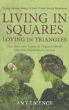 Amy Licence - Living in Squares, Loving in Triangles - The Lives and Loves of Virginia Woolf and the Bloomsbury Group.