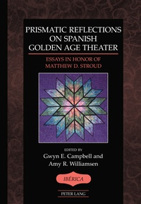 Amy r. Williamsen et Gwyn e. Campbell - Prismatic Reflections on Spanish Golden Age Theater - Essays in Honor of Matthew D. Stroud.