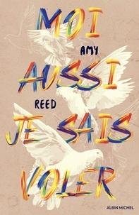 Amy Reed - Moi aussi je sais voler.