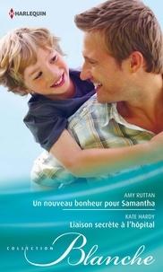 Amy Ruttan et Kate Hardy - Un nouveau bonheur pour Samantha - Liaison secrète à l'hôpital.
