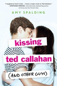 Amy Spalding - Kissing Ted Callahan (and Other Guys).