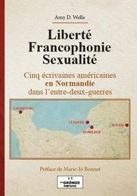 Amy Wells - Liberté francophonie sexualité - Cinq écrivaines américaines en Normandie dans l'entre-deux-guerres.