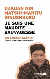 An Antane Kapesh - Je suis une maudite sauvagesse - Edition bilingue innu-français.