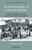 An Archaeology of Colonial Identity - Power and Material Culture in the Dwars Valley, South Africa.