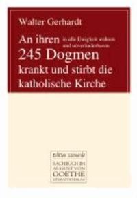 An ihren in alle Ewigkeit wahren und unveränderbaren 245 Dogmen krankt und stirbt die katholische Kirche.