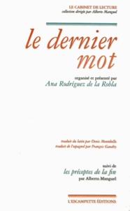 Ana Belén G. Rodríguez de la Robla et Alberto Manguel - Le dernier mot - Suivi de Les préceptes de la fin. Edition latin-français.