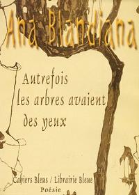 Ana Blandiana - Autrefois les arbres avaient des yeux - Anthologie (1964-2004).