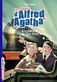 Ana Campoy - Les enquêtes d'Alfred et Agatha, Tome 05 - À la poursuite du Tigre blanc.