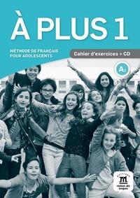 Ana Carrion et Lauréda Kharbache - A plus 1 A1 - Cahier d'exercices. 1 CD audio