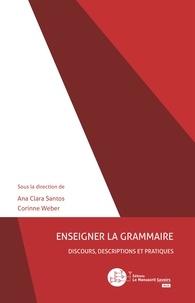Ana Clara Santos - Enseigner la grammaire - Discours, descriptions et pratiques.